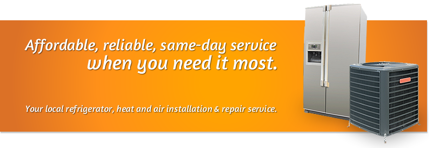 Affordable, reliable, same-day service when you need it most. Your local refrigerator, heat and air installation & repair service.